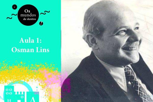 Os mundos de dentro – aula 1: Osman Lins
