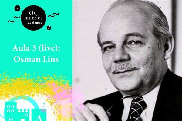 Os mundos de dentro – aula 3: Osman Lins