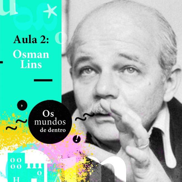 Os mundos de dentro – aula 2: Osman Lins