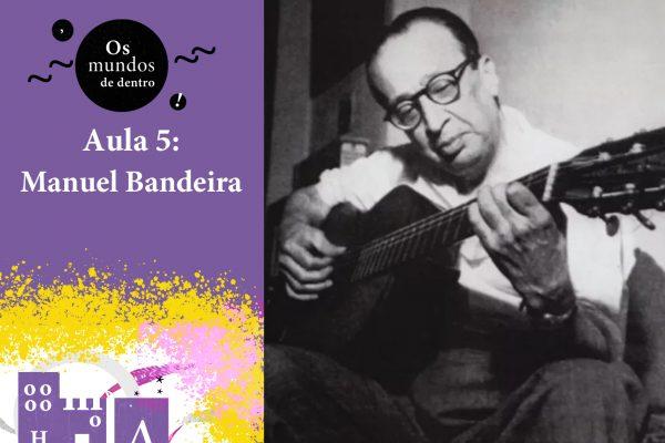 Os  mundos de dentro – aula 5: Manuel Bandeira
