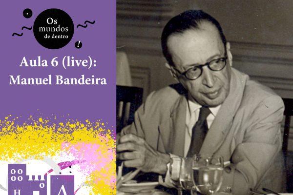Os mundos de dentro – aula 6 (live): Manuel Bandeira
