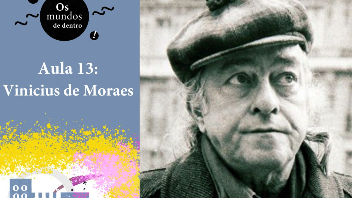Os mundos de dentro – aula 13: Vinicius de Moraes