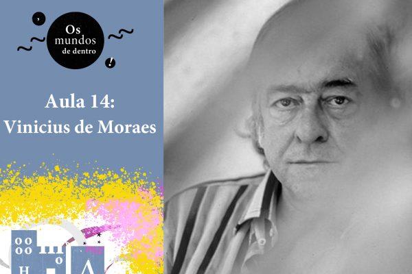 Os mundos de dentro – aula 14: Vinicius de Moraes