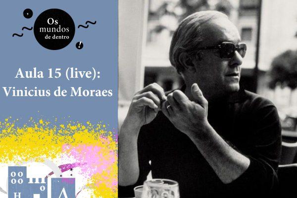 Os mundos de dentro – aula 15 (live): Vinicius de Moraes