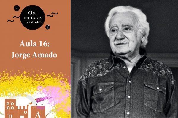 Os mundos de dentro – aula 16: Jorge Amado
