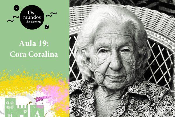 Os mundos de dentro – aula 19: Cora Coralina