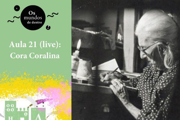 Os mundos de dentro – aula 21 (live): Cora Coralina