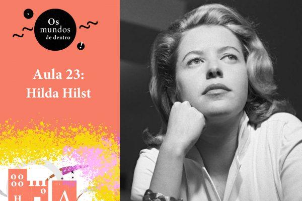 Os mundos de dentro – aula 23: Hilda Hilst