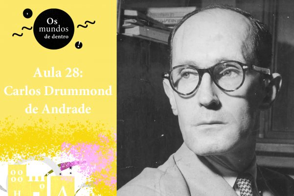 Os mundos de dentro – aula 28: Carlos Drummond de Andrade